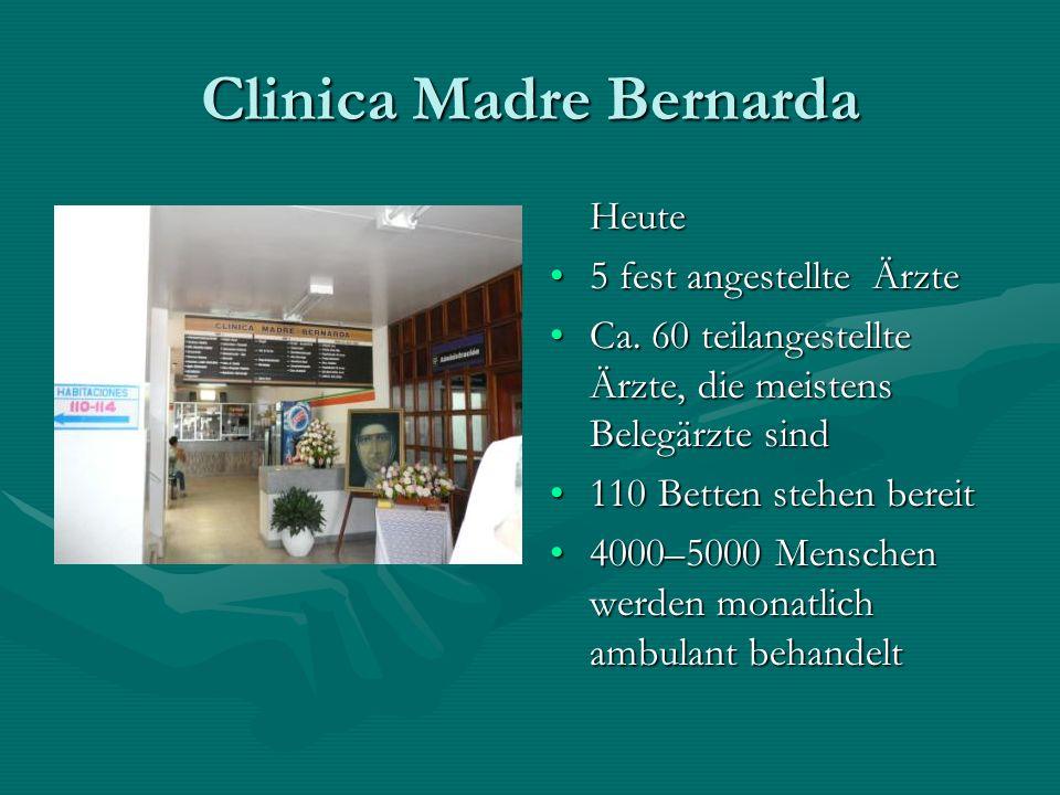 Clinica Madre Bernarda Heute 5 fest angestellte Ärzte Ca. 60 teilangestellte Ärzte, die meistens Belegärzte sind 110 Betten stehen bereit 4000–5000 Me