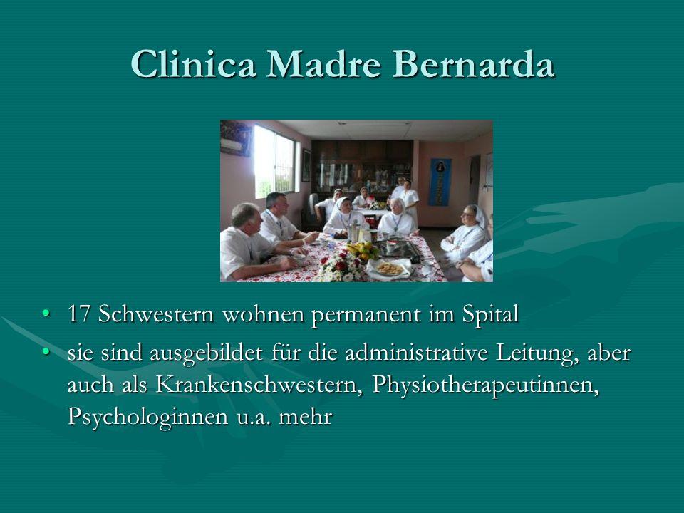 Clinica Madre Bernarda 17 Schwestern wohnen permanent im Spital sie sind ausgebildet für die administrative Leitung, aber auch als Krankenschwestern,