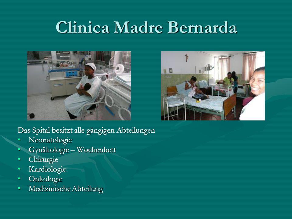 Clinica Madre Bernarda Das Spital besitzt alle gängigen Abteilungen Neonatologie Gynäkologie – Wochenbett Chirurgie Kardiologie Onkologie Medizinische