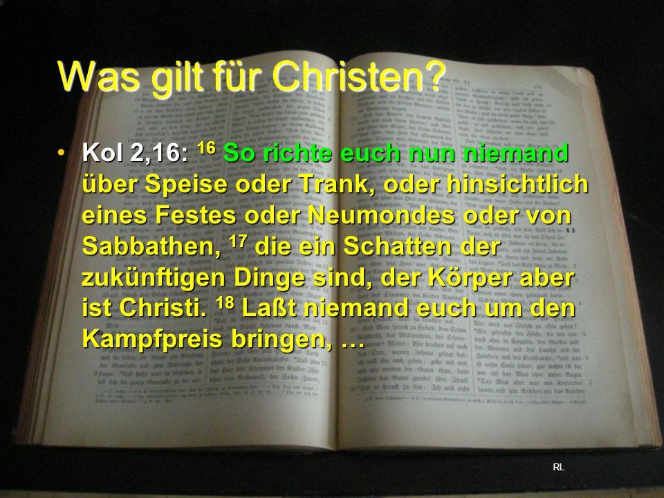 Was gilt für Christen? Kol 2,16: 16 So richte euch nun niemand über Speise oder Trank, oder hinsichtlich eines Festes oder Neumondes oder von Sabbathe