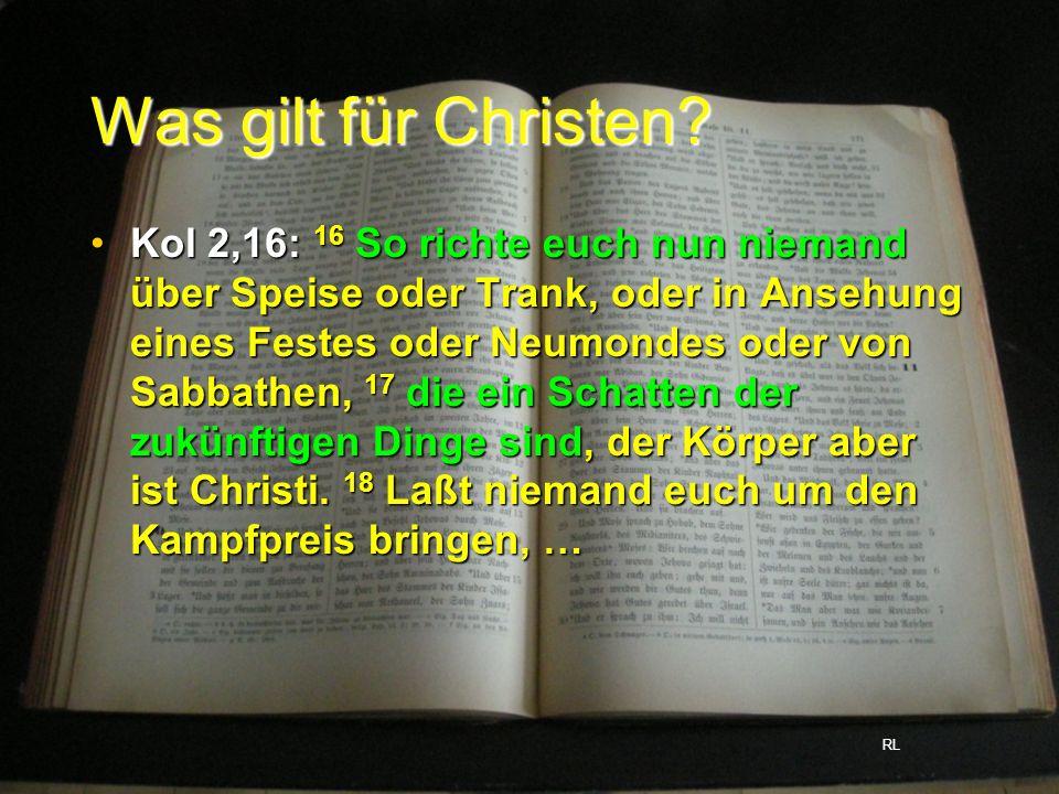 Was gilt für Christen? Kol 2,16: 16 So richte euch nun niemand über Speise oder Trank, oder in Ansehung eines Festes oder Neumondes oder von Sabbathen