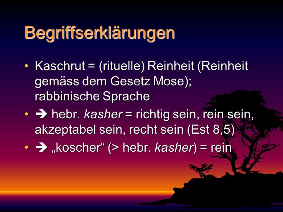 Begriffserklärungen Kaschrut = (rituelle) Reinheit (Reinheit gemäss dem Gesetz Mose); rabbinische SpracheKaschrut = (rituelle) Reinheit (Reinheit gemä