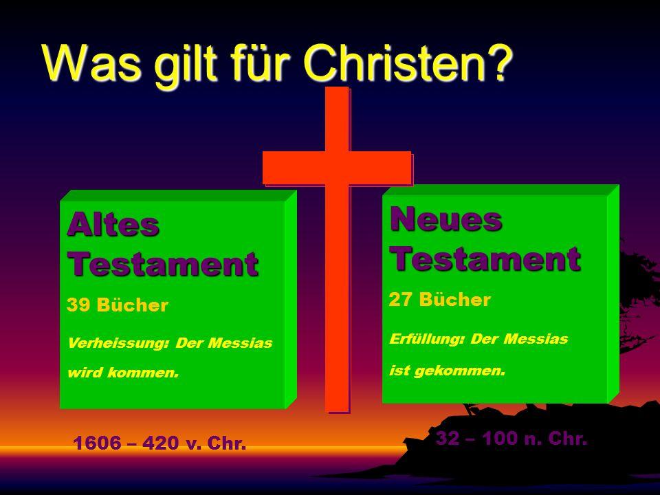 Altes Testament 39 Bücher Verheissung: Der Messias wird kommen. Neues Testament 27 Bücher Erfüllung: Der Messias ist gekommen. 1606 – 420 v. Chr. 32 –