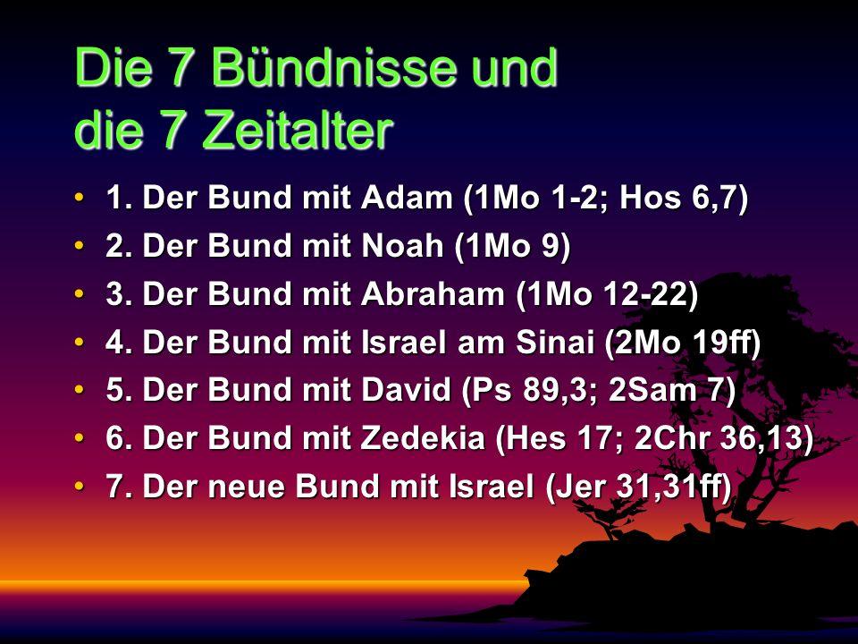 Die 7 Bündnisse und die 7 Zeitalter 1. Der Bund mit Adam (1Mo 1-2; Hos 6,7)1. Der Bund mit Adam (1Mo 1-2; Hos 6,7) 2. Der Bund mit Noah (1Mo 9)2. Der