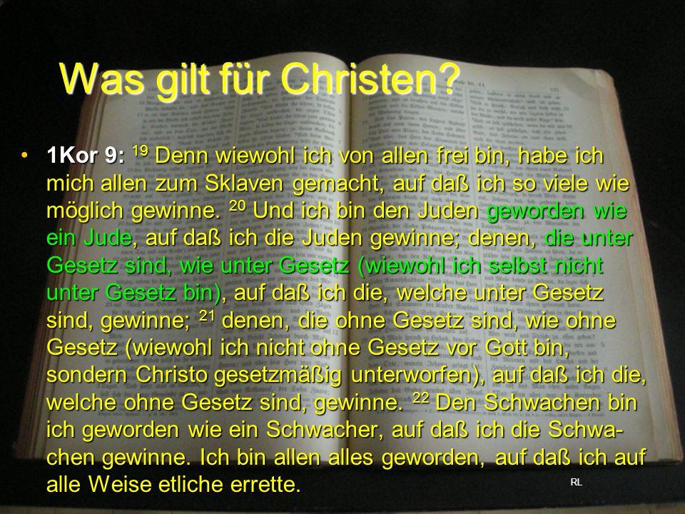 Was gilt für Christen? 1Kor 9: 19 Denn wiewohl ich von allen frei bin, habe ich mich allen zum Sklaven gemacht, auf daß ich so viele wie möglich gewin