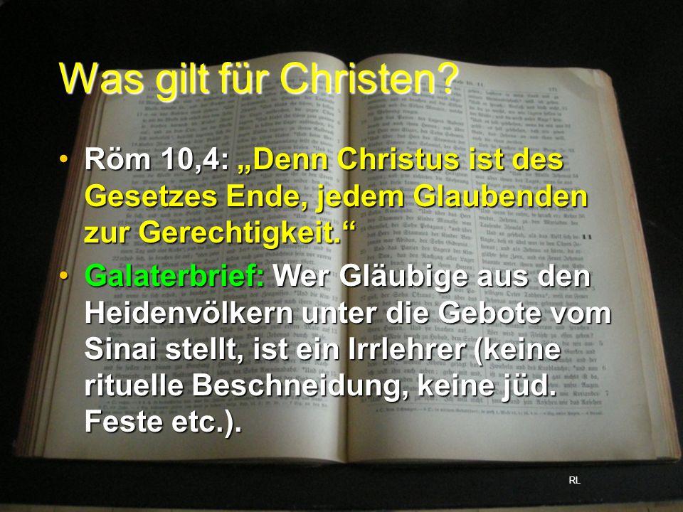 Was gilt für Christen? Röm 10,4: Denn Christus ist des Gesetzes Ende, jedem Glaubenden zur Gerechtigkeit.Röm 10,4: Denn Christus ist des Gesetzes Ende