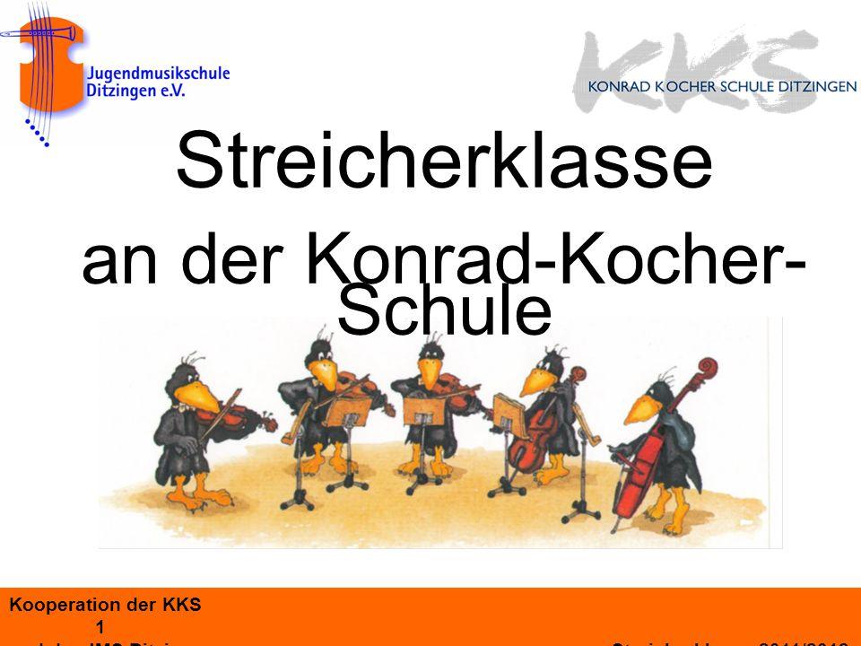 Kooperation der KKS 1 und der JMS Ditzingen Streicherklasse 2011/2012 Streicherklasse an der Konrad-Kocher- Schule