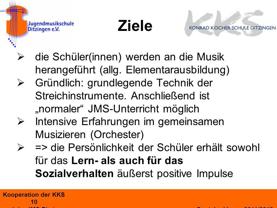 Kooperation der KKS 10 und der JMS Ditzingen Streicherklasse 2011/2012 Ziele die Schüler(innen) werden an die Musik herangeführt (allg.