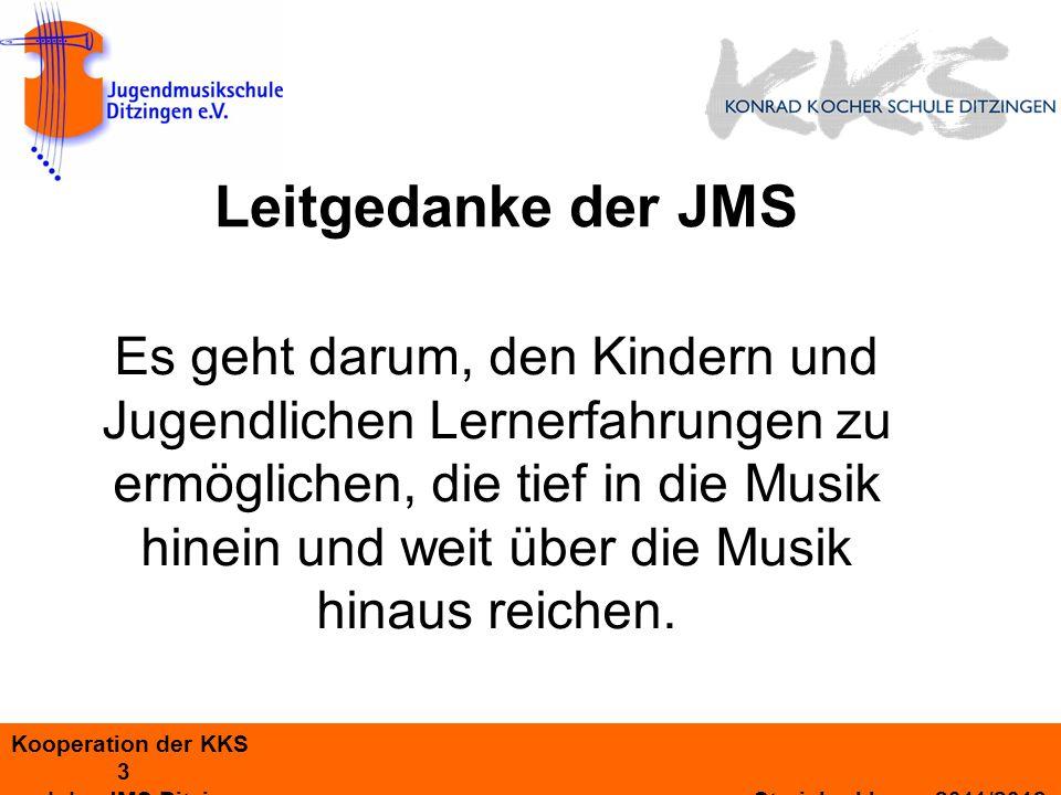 Kooperation der KKS 3 und der JMS Ditzingen Streicherklasse 2011/2012 Es geht darum, den Kindern und Jugendlichen Lernerfahrungen zu ermöglichen, die tief in die Musik hinein und weit über die Musik hinaus reichen.