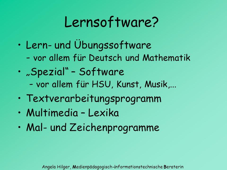 Angela Hilger, Medienpädagogisch-informationstechnische Beraterin Lernsoftware? Lern- und Übungssoftware - vor allem für Deutsch und Mathematik Spezia