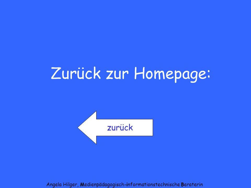 Angela Hilger, Medienpädagogisch-informationstechnische Beraterin Zurück zur Homepage: zurück