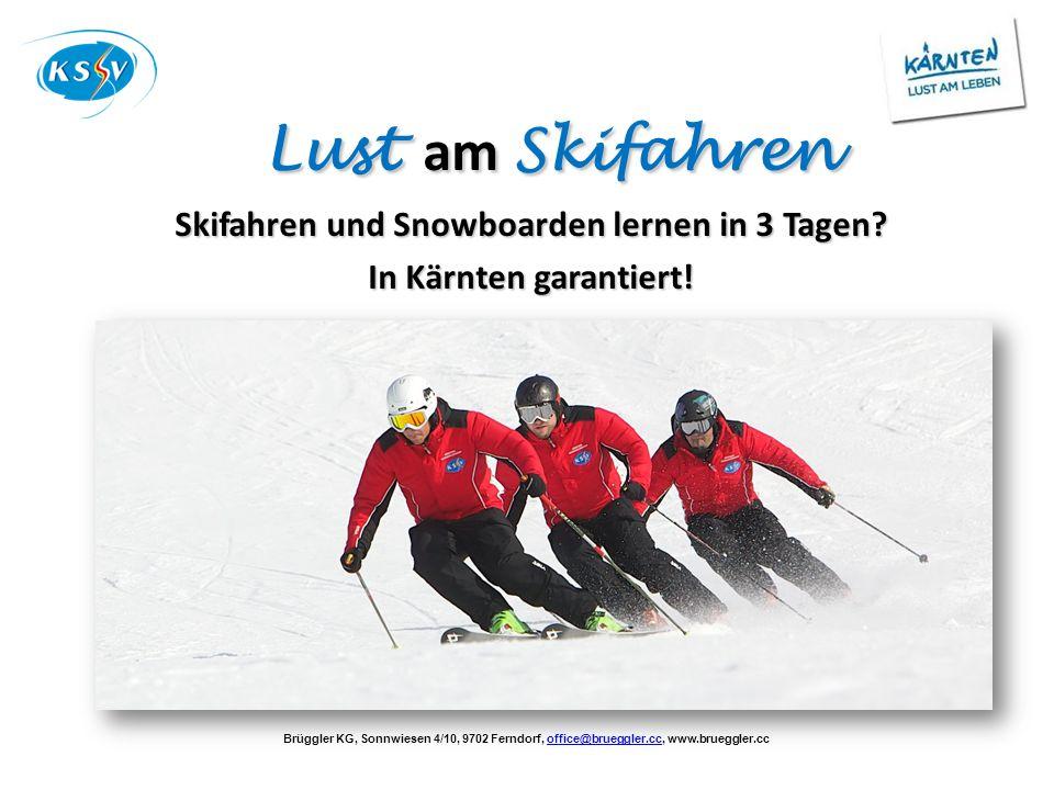 Brüggler KG, Sonnwiesen 4/10, 9702 Ferndorf, office@brueggler.cc, www.brueggler.ccoffice@brueggler.cc Lust am Skifahren Lust am Skifahren Skifahren un