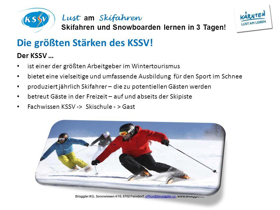 Brüggler KG, Sonnwiesen 4/10, 9702 Ferndorf, office@brueggler.cc, www.brueggler.ccoffice@brueggler.cc Lust am Skifahren Skifahren und Snowboarden lernen in 3 Tagen.