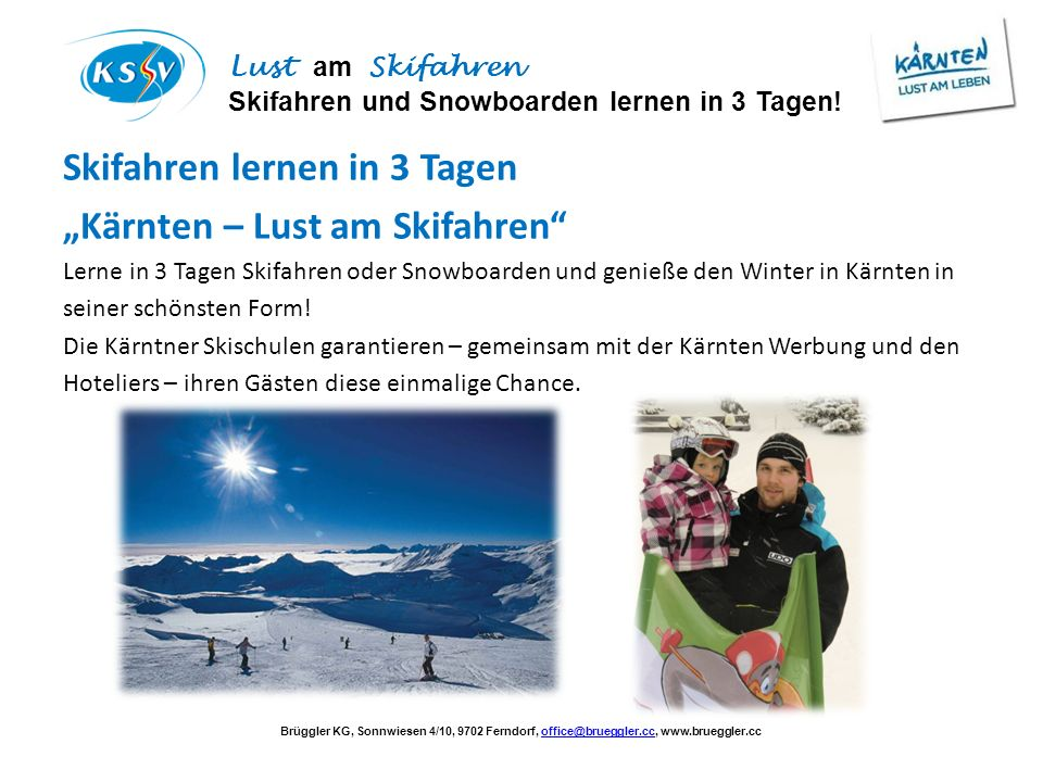 Brüggler KG, Sonnwiesen 4/10, 9702 Ferndorf, office@brueggler.cc, www.brueggler.ccoffice@brueggler.cc Lust am Skifahren Skifahren und Snowboarden lern