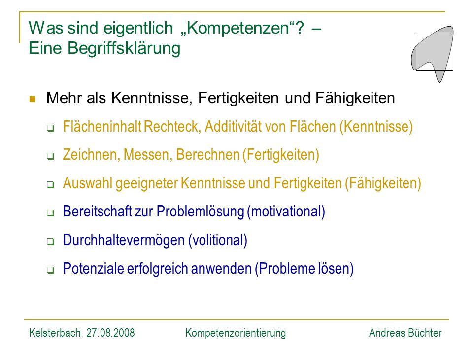 Kelsterbach, 27.08.2008KompetenzorientierungAndreas Büchter Was sind eigentlich Kompetenzen? – Eine Begriffsklärung Mehr als Kenntnisse, Fertigkeiten
