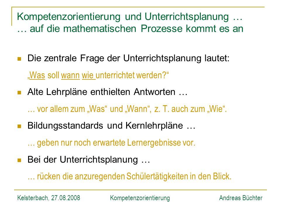 Kelsterbach, 27.08.2008KompetenzorientierungAndreas Büchter Kompetenzorientierung und Unterrichtsplanung … … auf die mathematischen Prozesse kommt es