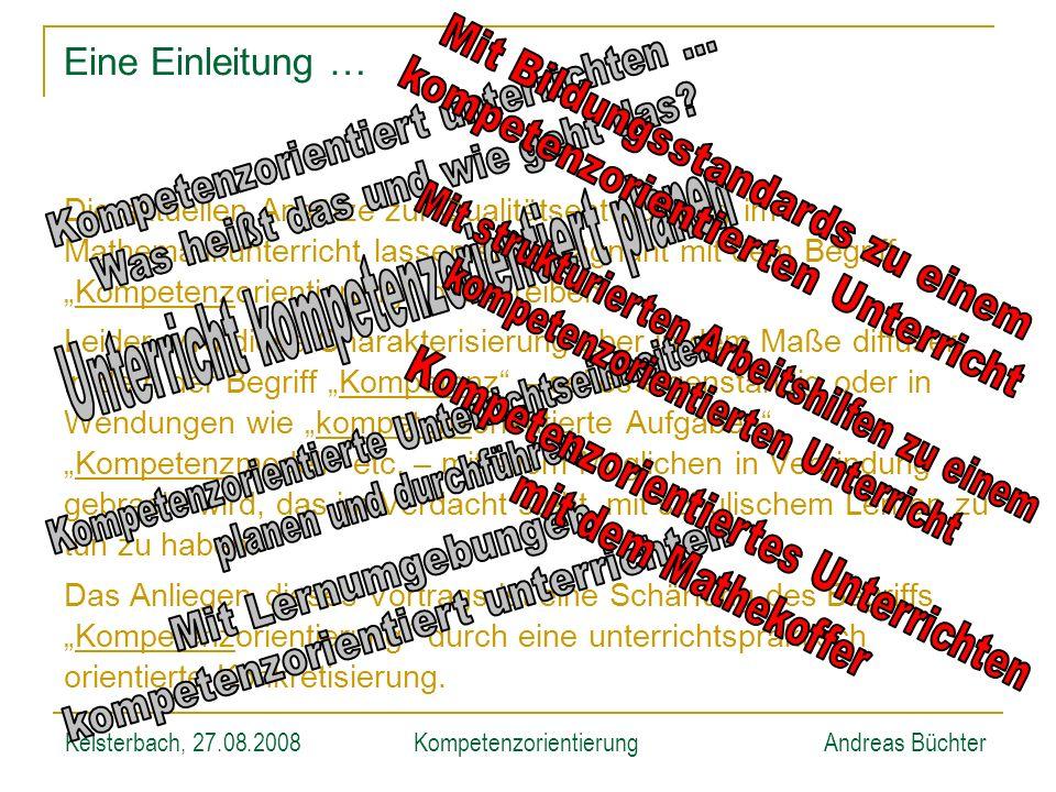 Kelsterbach, 27.08.2008KompetenzorientierungAndreas Büchter Eine Einleitung … Die aktuellen Ansätze zur Qualitätsentwicklung im Mathematikunterricht l