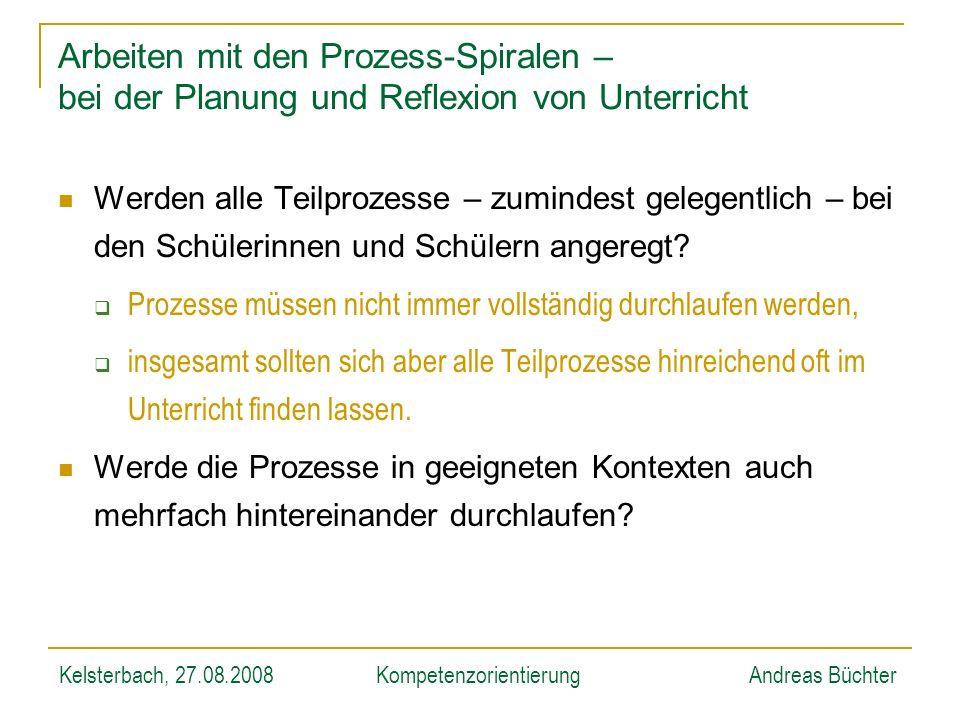 Kelsterbach, 27.08.2008KompetenzorientierungAndreas Büchter Arbeiten mit den Prozess-Spiralen – bei der Planung und Reflexion von Unterricht Werden al