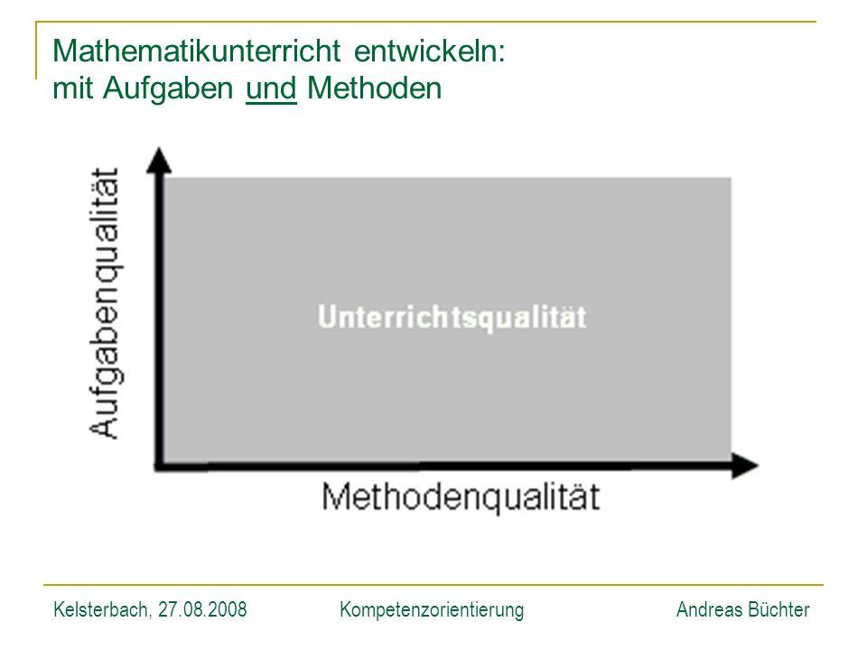 Kelsterbach, 27.08.2008KompetenzorientierungAndreas Büchter Mathematikunterricht entwickeln: mit Aufgaben und Methoden