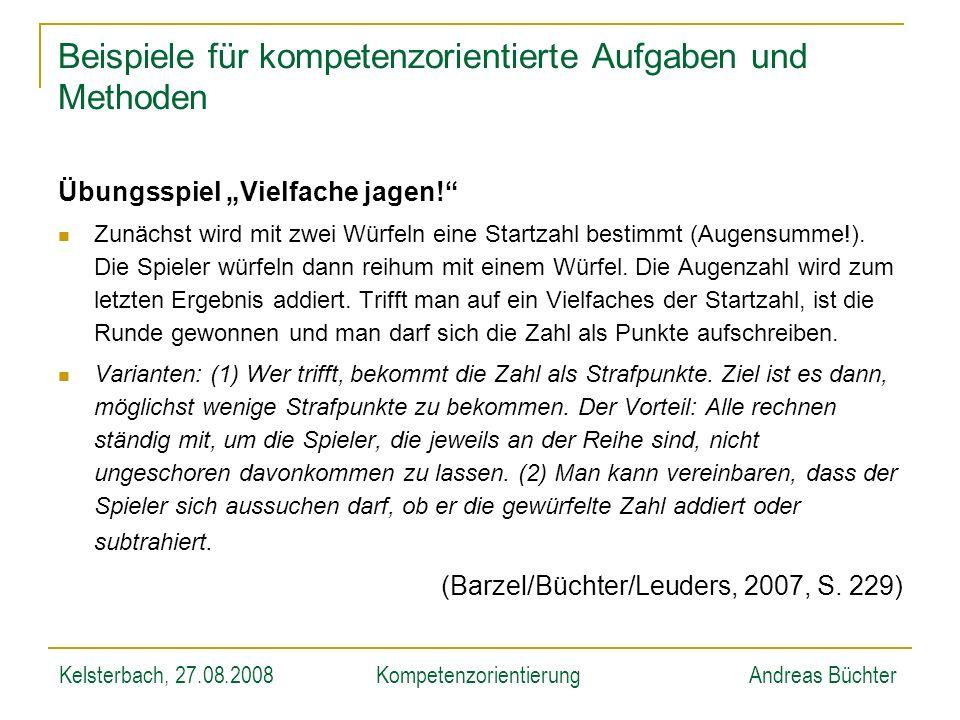 Kelsterbach, 27.08.2008KompetenzorientierungAndreas Büchter Beispiele für kompetenzorientierte Aufgaben und Methoden Übungsspiel Vielfache jagen! Zunä