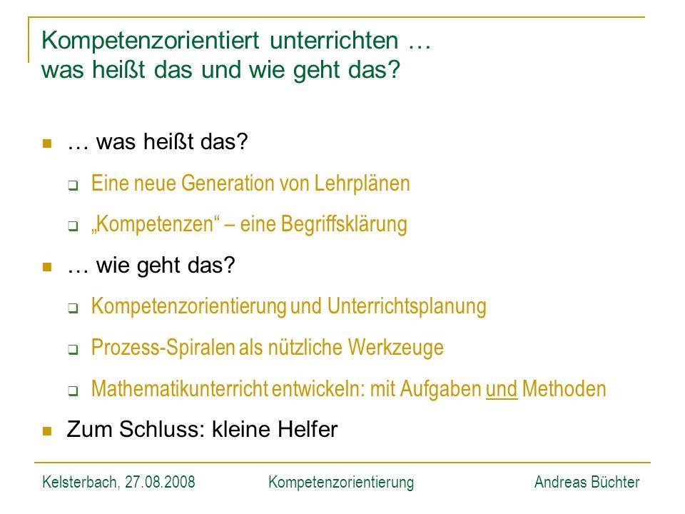 Kelsterbach, 27.08.2008KompetenzorientierungAndreas Büchter Kompetenzorientierung und Unterrichtsplanung … … auf die mathematischen Prozesse kommt es an Die zentrale Frage der Unterrichtsplanung lautet: Was soll wann wie unterrichtet werden.