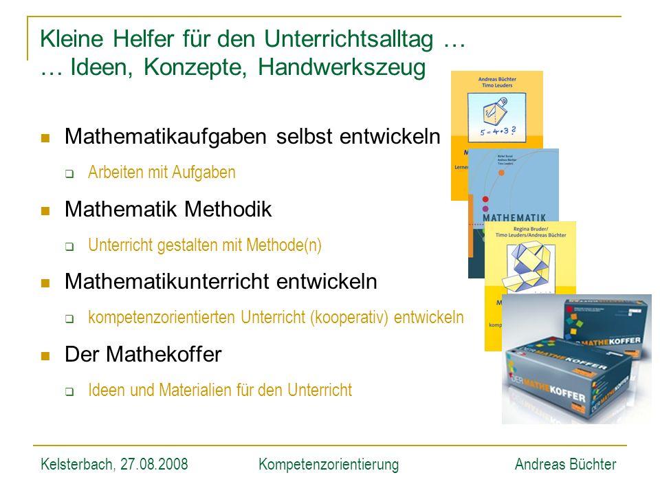 Kelsterbach, 27.08.2008KompetenzorientierungAndreas Büchter Kleine Helfer für den Unterrichtsalltag … … Ideen, Konzepte, Handwerkszeug Mathematikaufga