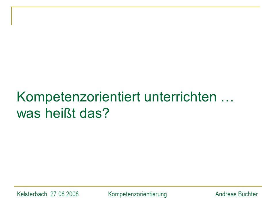 Kelsterbach, 27.08.2008KompetenzorientierungAndreas Büchter Kompetenzorientierung und Unterrichtsplanung … … auf die mathematischen Prozesse kommt es an Modellieren Am Anfang stehen Fragen aus der unserer Umwelt.