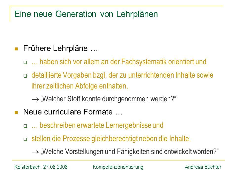Kelsterbach, 27.08.2008KompetenzorientierungAndreas Büchter Eine neue Generation von Lehrplänen Frühere Lehrpläne … … haben sich vor allem an der Fach