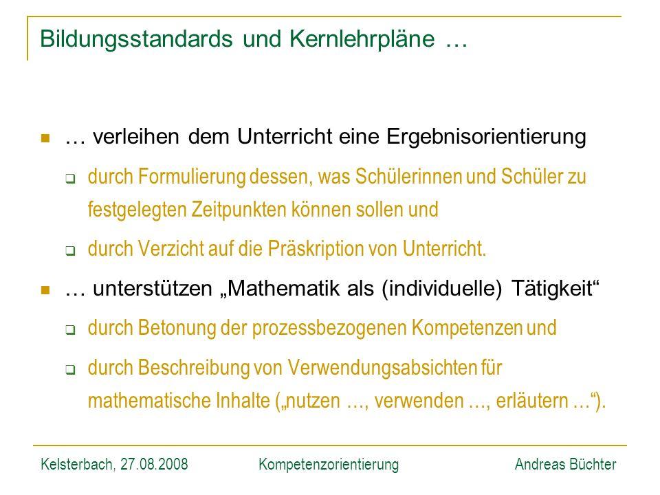Kelsterbach, 27.08.2008KompetenzorientierungAndreas Büchter Bildungsstandards und Kernlehrpläne … … verleihen dem Unterricht eine Ergebnisorientierung