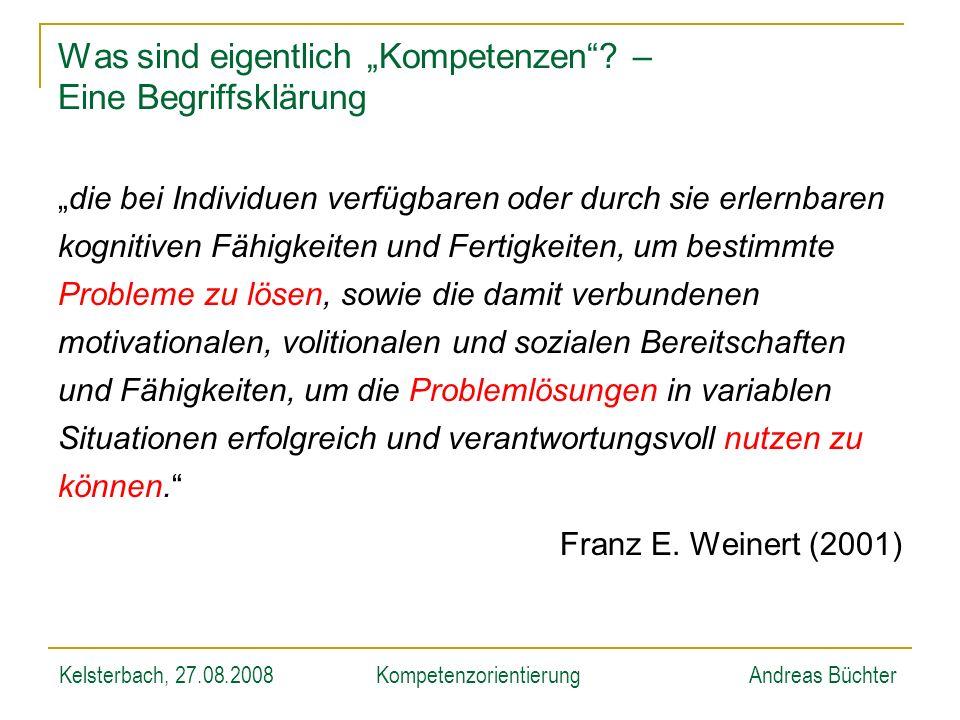 Kelsterbach, 27.08.2008KompetenzorientierungAndreas Büchter Was sind eigentlich Kompetenzen? – Eine Begriffsklärung die bei Individuen verfügbaren ode