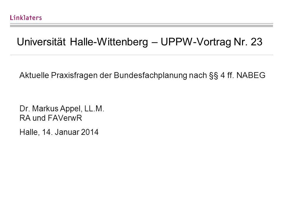Universität Halle-Wittenberg – UPPW-Vortrag Nr. 23 Aktuelle Praxisfragen der Bundesfachplanung nach §§ 4 ff. NABEG Dr. Markus Appel, LL.M. RA und FAVe