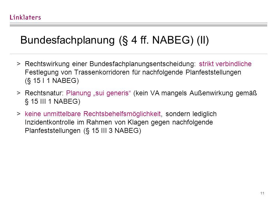 11 Bundesfachplanung (§ 4 ff. NABEG) (II) >Rechtswirkung einer Bundesfachplanungsentscheidung: strikt verbindliche Festlegung von Trassenkorridoren fü