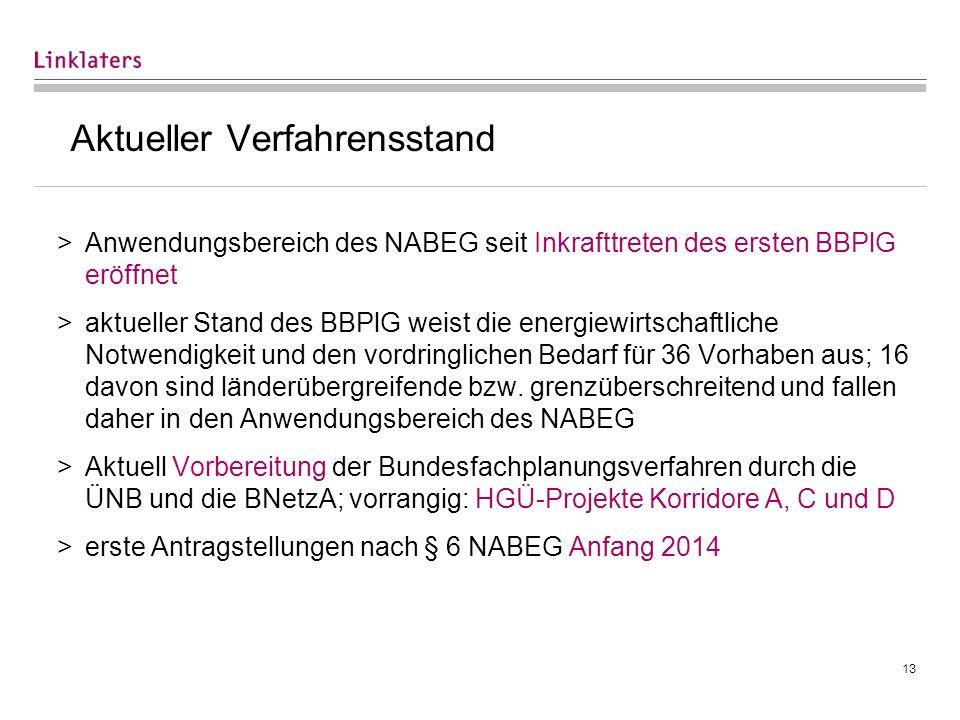 13 Aktueller Verfahrensstand >Anwendungsbereich des NABEG seit Inkrafttreten des ersten BBPlG eröffnet >aktueller Stand des BBPlG weist die energiewir