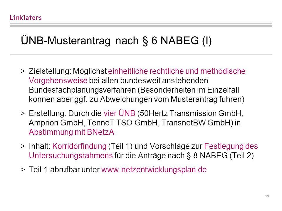 19 ÜNB-Musterantrag nach § 6 NABEG (I) >Zielstellung: Möglichst einheitliche rechtliche und methodische Vorgehensweise bei allen bundesweit anstehende