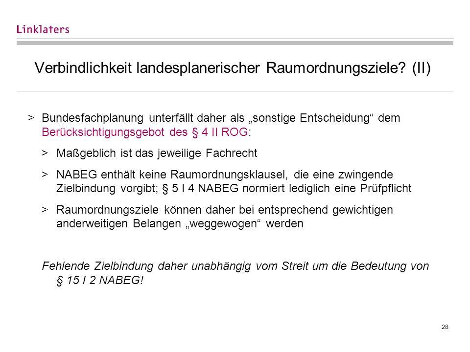 28 Verbindlichkeit landesplanerischer Raumordnungsziele? (II) >Bundesfachplanung unterfällt daher als sonstige Entscheidung dem Berücksichtigungsgebot