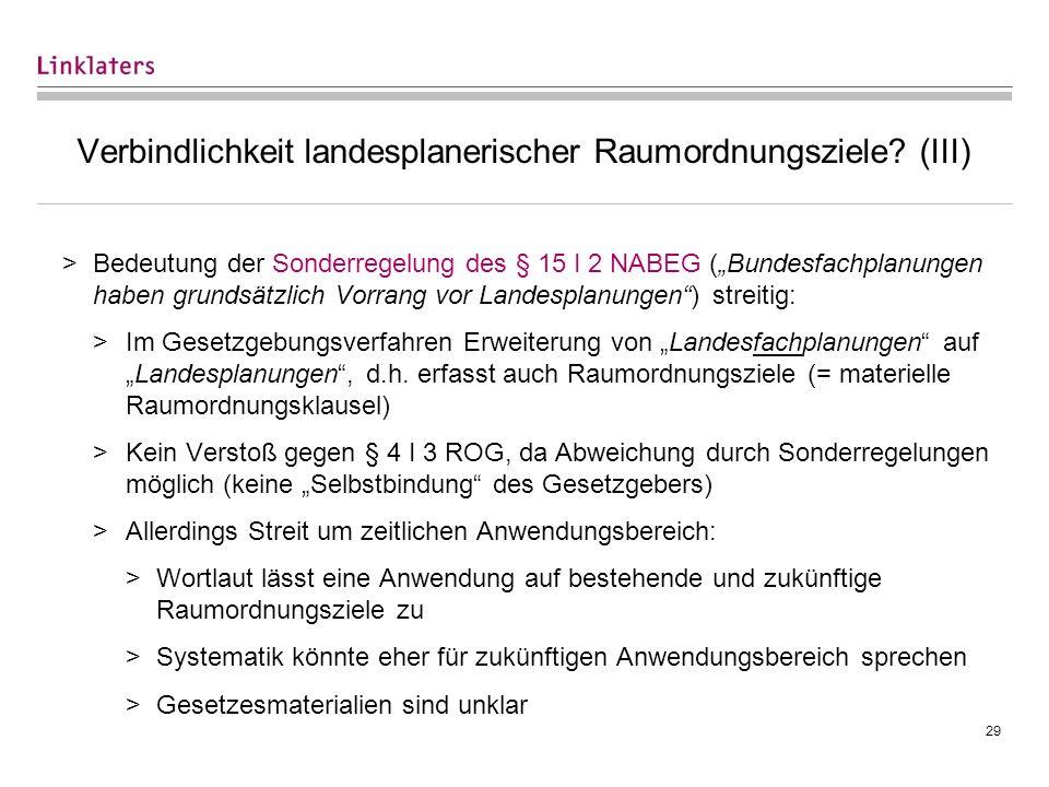 29 Verbindlichkeit landesplanerischer Raumordnungsziele? (III) >Bedeutung der Sonderregelung des § 15 I 2 NABEG (Bundesfachplanungen haben grundsätzli