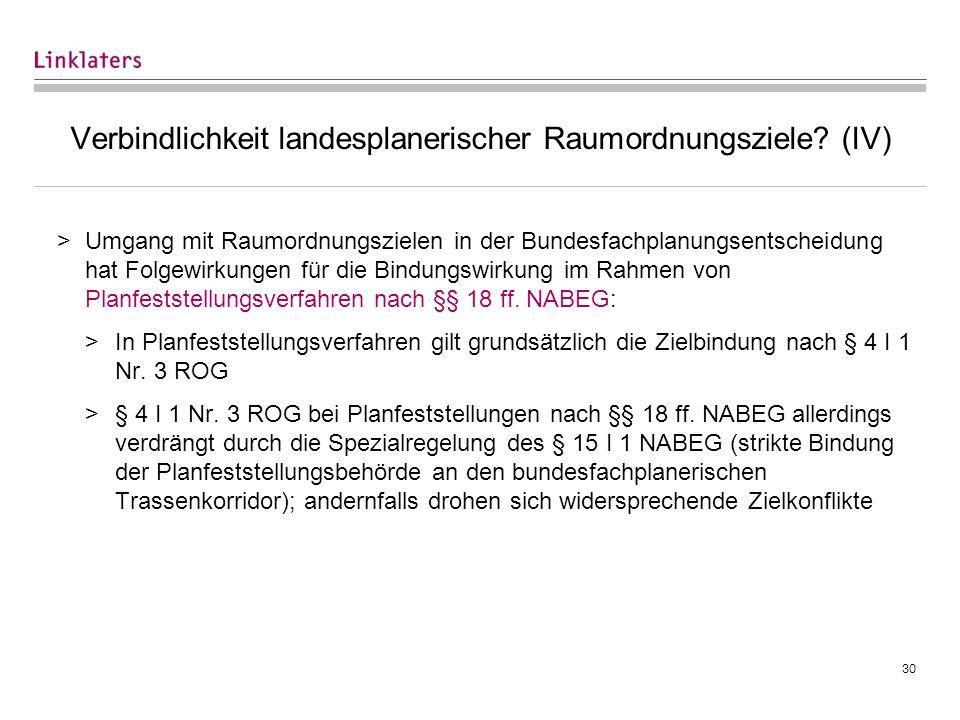 30 Verbindlichkeit landesplanerischer Raumordnungsziele? (IV) >Umgang mit Raumordnungszielen in der Bundesfachplanungsentscheidung hat Folgewirkungen