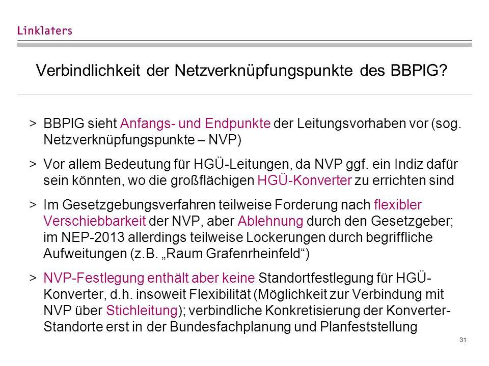 31 Verbindlichkeit der Netzverknüpfungspunkte des BBPlG? >BBPlG sieht Anfangs- und Endpunkte der Leitungsvorhaben vor (sog. Netzverknüpfungspunkte – N