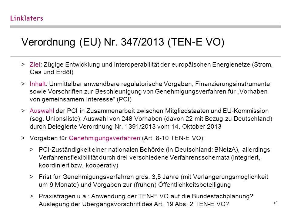 34 Verordnung (EU) Nr. 347/2013 (TEN-E VO) >Ziel: Zügige Entwicklung und Interoperabilität der europäischen Energienetze (Strom, Gas und Erdöl) >Inhal