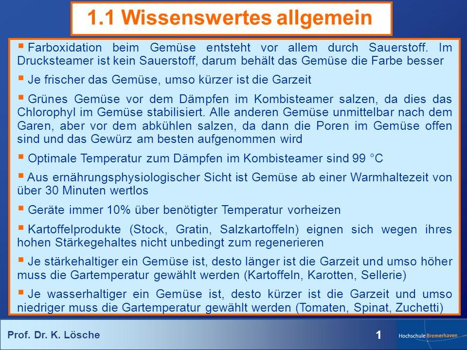 Prof. Dr. K. Lösche 1 1.1 Wissenswertes allgemein Farboxidation beim Gemüse entsteht vor allem durch Sauerstoff. Im Drucksteamer ist kein Sauerstoff,