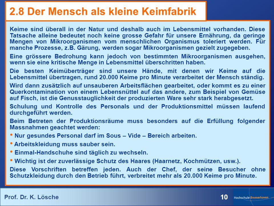 Prof. Dr. K. Lösche 10 Keime sind überall in der Natur und deshalb auch im Lebensmittel vorhanden. Diese Tatsache alleine bedeutet noch keine grosse G