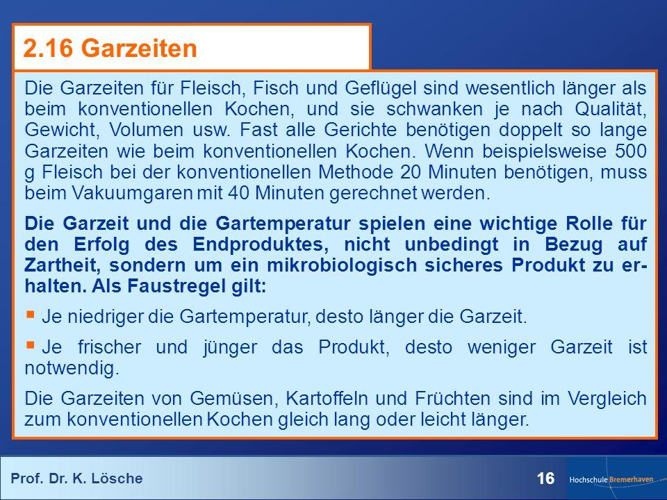 Prof. Dr. K. Lösche 16 Die Garzeiten für Fleisch, Fisch und Geflügel sind wesentlich länger als beim konventionellen Kochen, und sie schwanken je nach