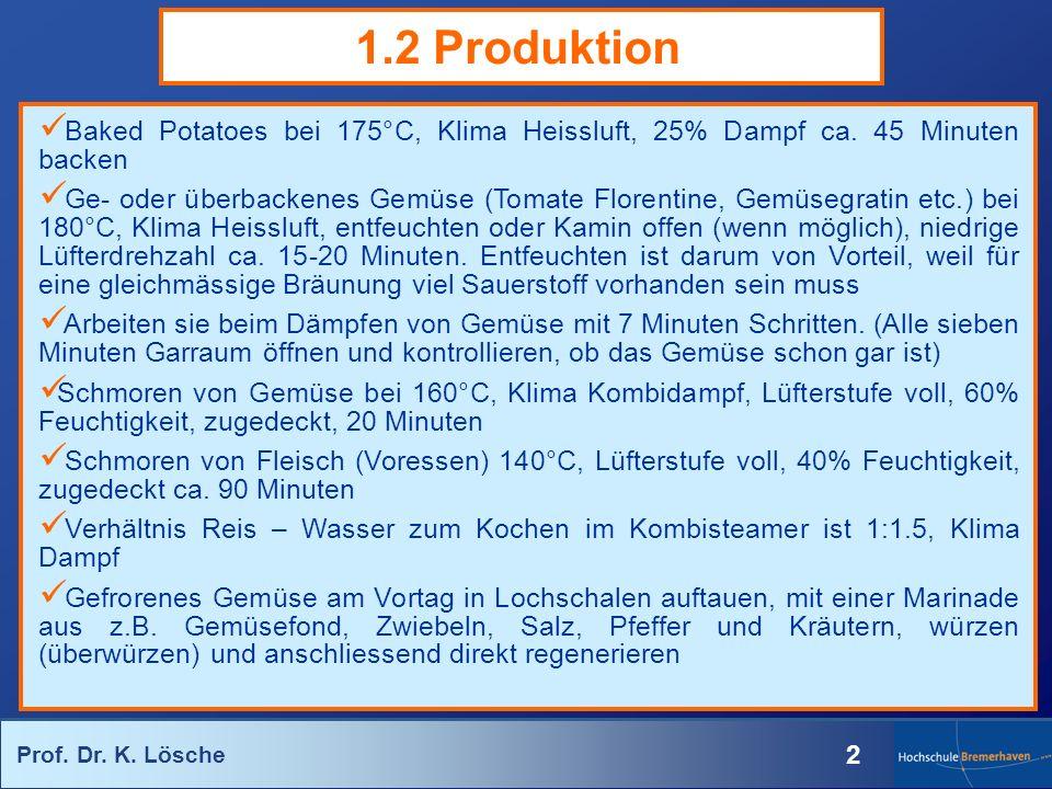 Prof. Dr. K. Lösche 2 1.2 Produktion Baked Potatoes bei 175°C, Klima Heissluft, 25% Dampf ca. 45 Minuten backen Ge- oder überbackenes Gemüse (Tomate F