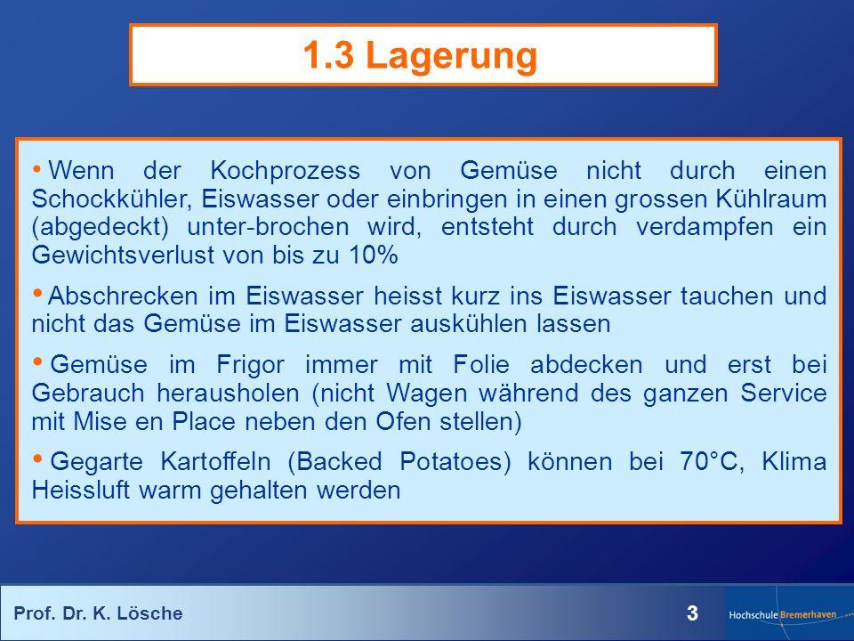 Prof. Dr. K. Lösche 3 1.3 Lagerung Wenn der Kochprozess von Gemüse nicht durch einen Schockkühler, Eiswasser oder einbringen in einen grossen Kühlraum