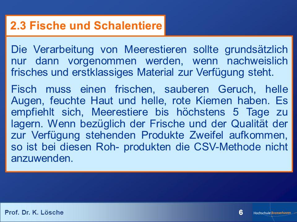 Prof. Dr. K. Lösche 6 Die Verarbeitung von Meerestieren sollte grundsätzlich nur dann vorgenommen werden, wenn nachweislich frisches und erstklassiges