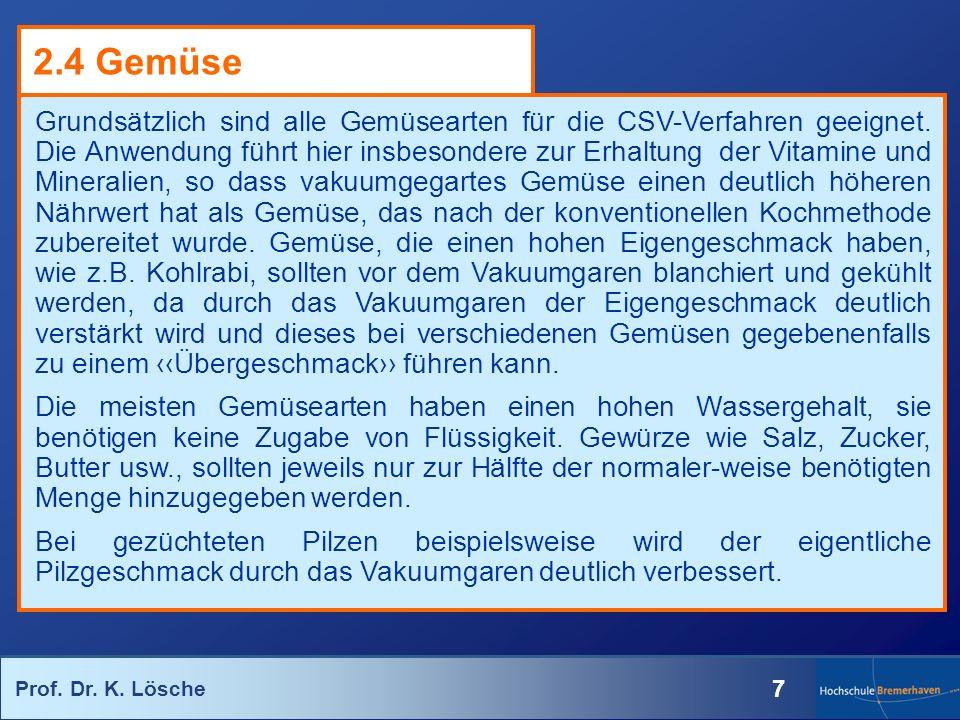 Prof. Dr. K. Lösche 7 Grundsätzlich sind alle Gemüsearten für die CSV-Verfahren geeignet. Die Anwendung führt hier insbesondere zur Erhaltung der Vita