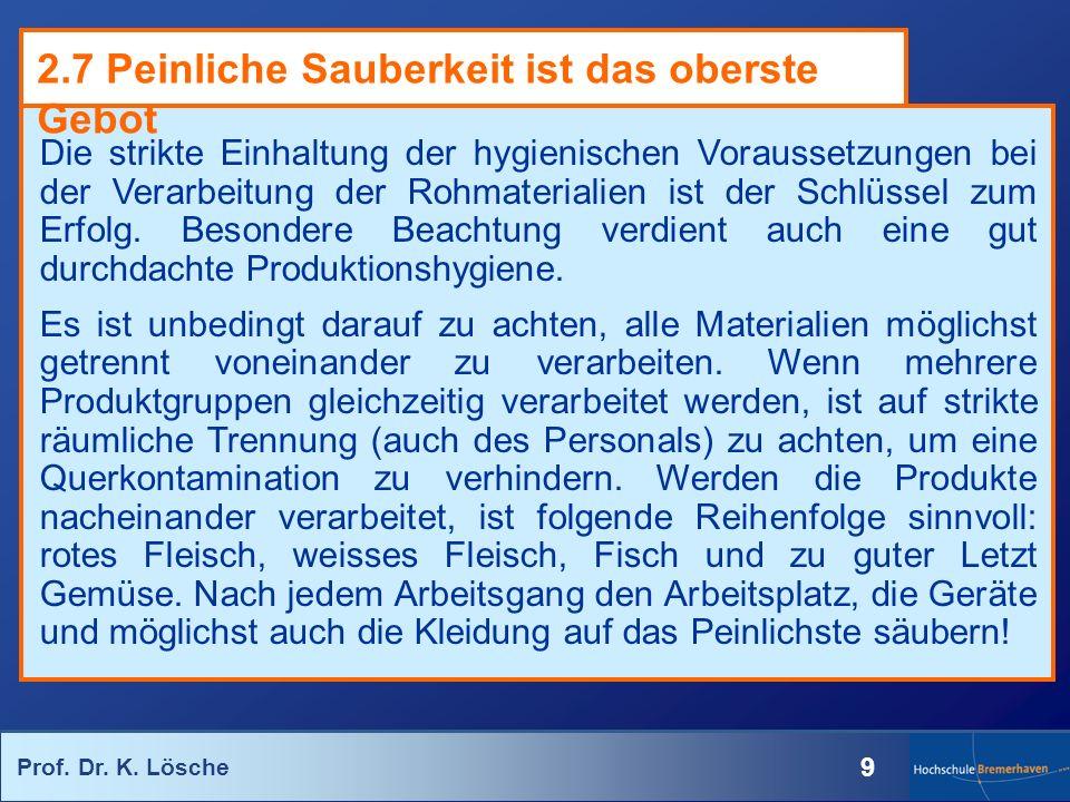 Prof. Dr. K. Lösche 9 Die strikte Einhaltung der hygienischen Voraussetzungen bei der Verarbeitung der Rohmaterialien ist der Schlüssel zum Erfolg. Be