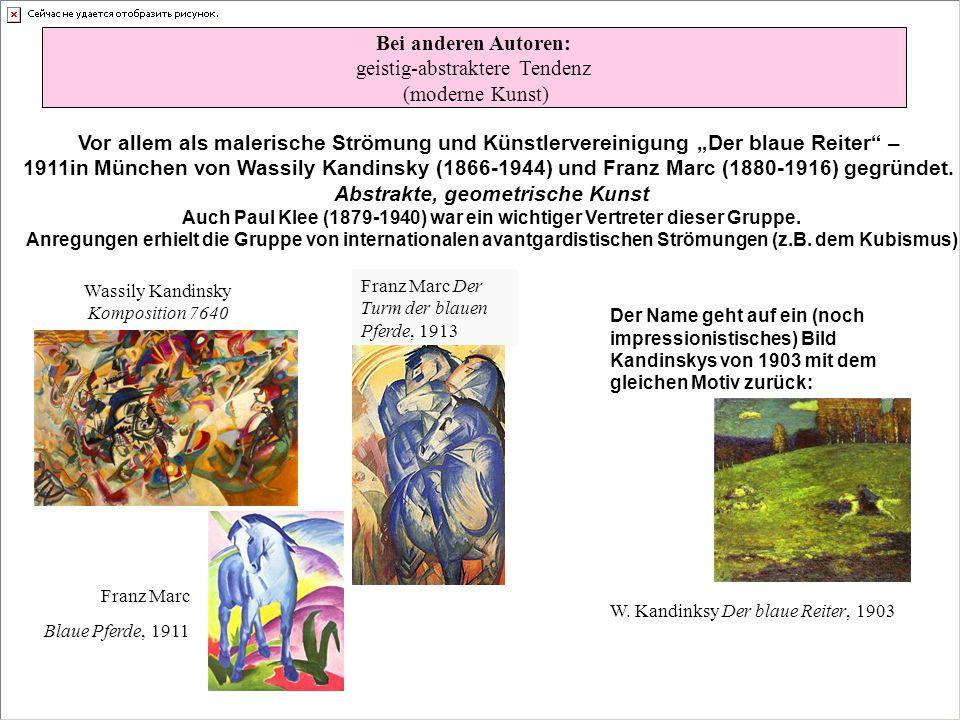 Bei anderen Autoren: geistig-abstraktere Tendenz (moderne Kunst) Vor allem als malerische Strömung und Künstlervereinigung Der blaue Reiter – 1911in München von Wassily Kandinsky (1866-1944) und Franz Marc (1880-1916) gegründet.