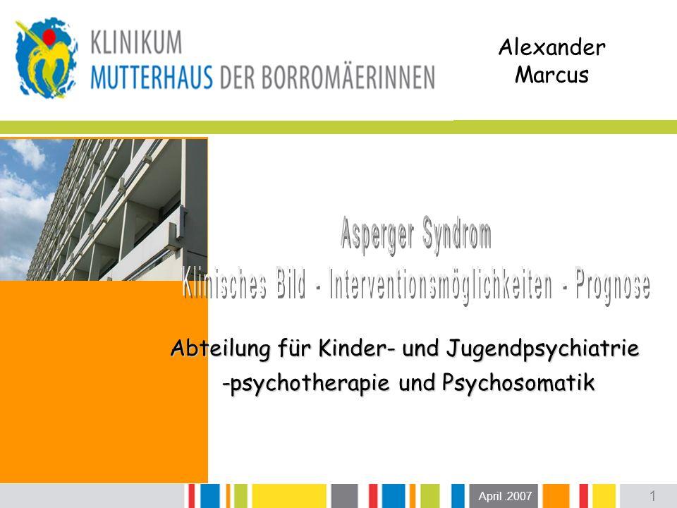 1 April.2007 Abteilung für Kinder- und Jugendpsychiatrie -psychotherapie und Psychosomatik -psychotherapie und Psychosomatik Alexander Marcus