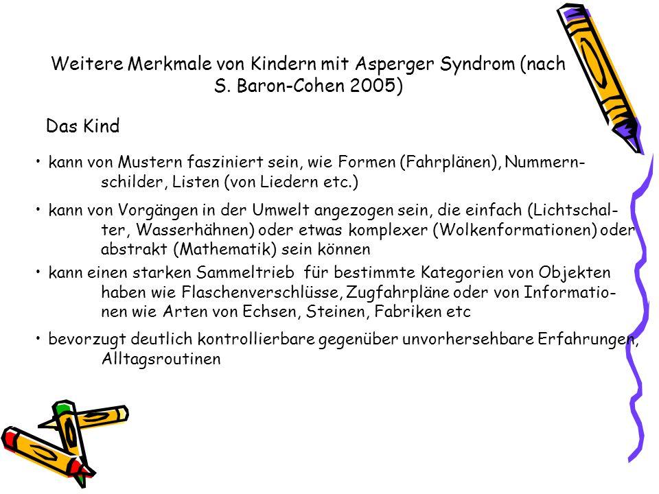 Weitere Merkmale von Kindern mit Asperger Syndrom (nach S. Baron-Cohen 2005) Das Kind kann von Mustern fasziniert sein, wie Formen (Fahrplänen), Numme
